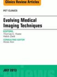 Evolving Medical Imaging Techniques, An Issue of PET Clinics
