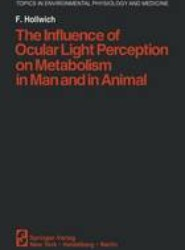The Influence of Ocular Light Perception on Metabolism in Man and in Animal