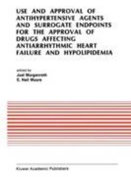 Use and Approval of Antihypertensive Agents and Surrogate Endpoints for the Approval of Drugs Affecting Antiarrhythmic Heart Failure and Hypolipidemia