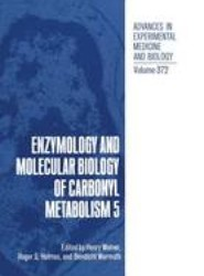 Enzymology and Molecular Biology of Carbonyl Metabolism 5