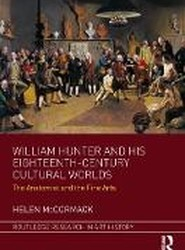 William Hunter and His Eighteenth-Century Cultural Worlds