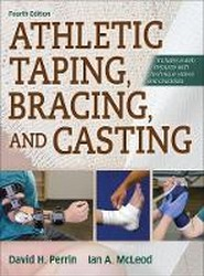 Athletic Taping, Bracing, and Casting, 4th Edition with Web Resource