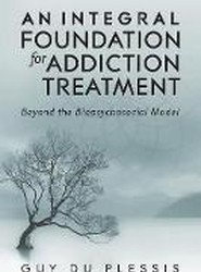 An Integral Foundation for Addiction Treatment