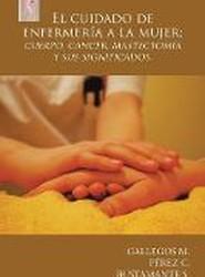 El Cuidado de Enfermeria a la Mujer; Cuerpo, Cancer, Mastectomia y Sus Significados.
