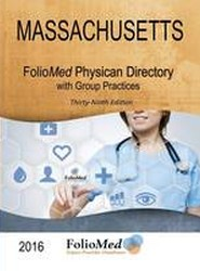 Massachusetts Physician Directory with Group Practices 2016 Thirty-Ninth Edition