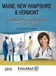 Maine, New Hampshire & Vermont Physician Directory with Group Practices 2019 Twenty-Seventh Edition