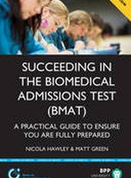 Succeeding in the Biomedical Admissions Test (BMAT): A Practical Guide to Ensure You are Fully Prepared