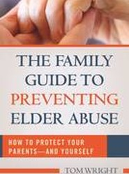 The Family Guide to Preventing Elder Abuse