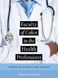 Faculty of Color in the Health Professions - Stories of Survival and Success