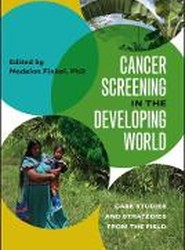 Cancer Screening in the Developing World - Case Studies and Strategies from the Field