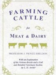 Farming Cattle for Meat and Dairy - With an Explanation of the Various Breeds and a Full and Detailed Veterinary Section by L. H. Archer
