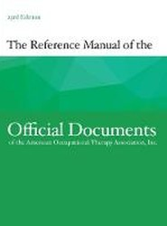 The Reference Manual of the Official Documents of the American Occupational Therapy Association, Inc.