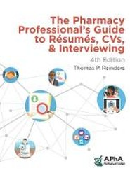 The Pharmacy Professional's Guide to Resumes, CVs, and Interviewing