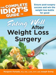 Complete Idiot's Guide To Eating Well After Weight Loss Surgery