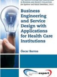 Business Engineering and Service Design with Applications for Hospitals