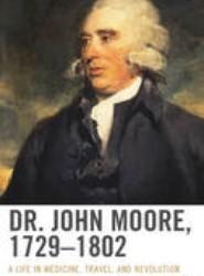 Dr. John Moore, 1729-1802
