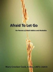 Afraid to Let Go. For Parents of Adult Addicts and Alcoholics