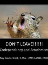Don't Leave !!!! Codependency and Attachment
