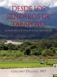 Desdelos Senderos de Tarapoto, La Historia de Un Cirunjano de Cancer