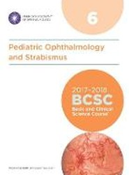 Basic and Clinical Science Course (BCSC) 2017 - 2018: Pediatric Ophthalmology and Strabismus Section 6