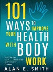 101 Ways to Improve Your Health with Body Work