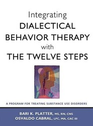 Integrating Dialectical Behavior Therapy with the Twelve Steps