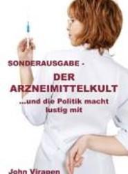 Der Arzneimittelkult ... Und Die Politik Macht Lustig Mit - Sonderausgabe