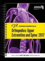 CPT Coding Essentials for Orthopedics: Upper Extremities and Spine 2017