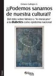 Podemos Sanarnos de Nuestra Cultura!? del Mito Sobre Mexico y Lo Mexicano a la Diabetes Como Epidemia Nacional