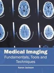 Medical Imaging: Fundamentals, Tools and Techniques