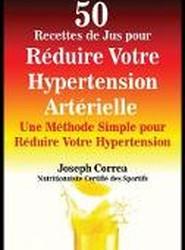 50 Recettes de Jus Pour Reduire Votre Hypertension Arterielle