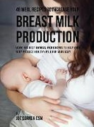 46 Meal Recipes to Increase Your Breast Milk Production