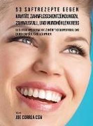 53 Saftrezepte Gegen Kavitat, Zahnfleischentzundungen, Zahnausfall Und Mundhohlenkrebs