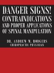 Danger Signs! Contraindications and Proper Applications of Spinal Manipulation