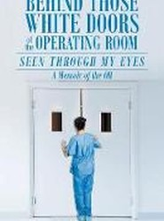 Behind Those White Doors of the Operating Room-Seen Through My Eyes