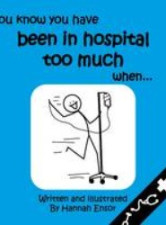 You Know You Have Been in Hospital Too Much When...