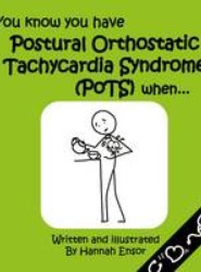 You Know You Have Postural Orthostatic Tachycardia Syndrome (POTS) When...