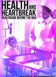 Health and Heartbreak - Healthcare Before the NHS