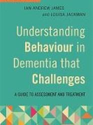 Understanding Behaviour in Dementia that Challenges, Second Edition