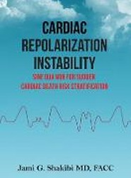 Cardiac Repolarization Instability Sine Qua Non for Sudden Cardiac Death Risk Stratification