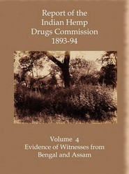 Report of the Indian Hemp Drugs Commission 1893-94 Volume 4 Evidence of Witnesses from Bengal and Assam