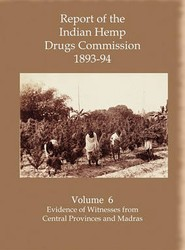 Report of the Indian Hemp Drugs Commission 1893-94 Volume 6 Evidence of Witnesses FromCentral Provinces and Madras
