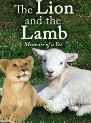 The Lion and the Lamb: Memoirs of a Vet