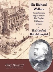 Sir Richard Wallace - Le Millionaire Anglais De Paris - The English Millionaire - and The Hertford British Hospital