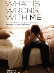 What is Wrong with ME - A Case of Childhood Myalgic Encephalomyelitis