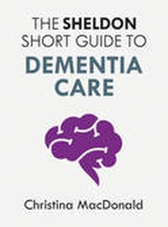 The Sheldon Short Guide to Dementia Care
