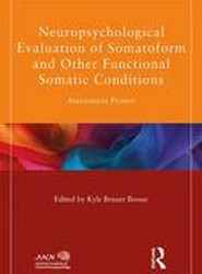 Neuropsychological Evaluation of Somatoform and Other Functional Somatic Conditions