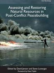 Assessing and Restoring Natural Resources In Post-Conflict Peacebuilding