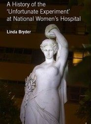 A History of the 'Unfortunate Experiment' at National Women's Hospital