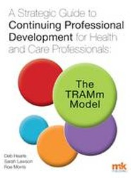 A Strategic Guide to Continuing Professional Development for Health and Care Professionals: The Tramm Model 2016